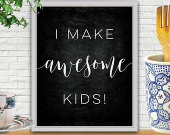 I Make Awesome Kids, Digital Print, Mom Print, Mom Printable, New Mother Gift, New Mom, New Mom Gift, New Mother, Mother, Mother Gift, Moms