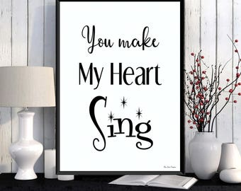 Love poster, Love quote, Love gift, You make my heart sing quote, Black and white quote poster, Word art, Gift for your lover, Quote print