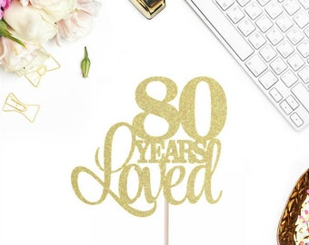 80 Years Loved Cake Topper, 80th Birthday Cake Topper, Happy 80th, Anniversary Cake Topper, 80 Years Loved, Birthday Cake Topper