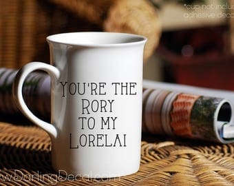 Youre the Rory to my Lorelai Adhesive Decal DIY Customize Wine Glass Mug Coffee Cup Tumbler Do it Yourself Espresso Drinkware Gilmore Java