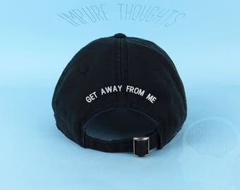 Get Away From Me Dad Hat Embroidered Baseball Black Cap Low Profile Casquette Strap Back Unisex Adjustable Cotton Baseball Hat