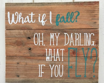What if I fall? Oh, my darling, what if you fly?/ Customizable/ Reclaimed Wood/ Pallet Sign/ Rustic Wood Sign/ Wall Art/ Hand Stenciled/ Gif