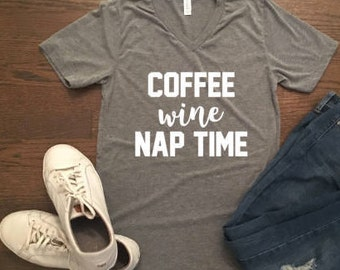 Coffee Wine Nap Time Funny Shirt - Gift for Friend - Gift for College Student - Gift for Mom - Custom Shirt - Funny Wine Shirt - Xmas Gift