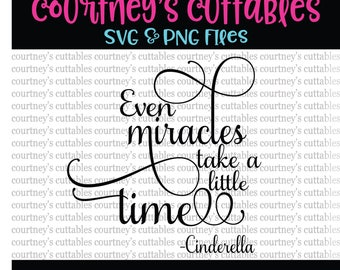 Even Miracles Take a Little Time/ Cinderella/ Disney Princess/ Disney SVG File ONLY