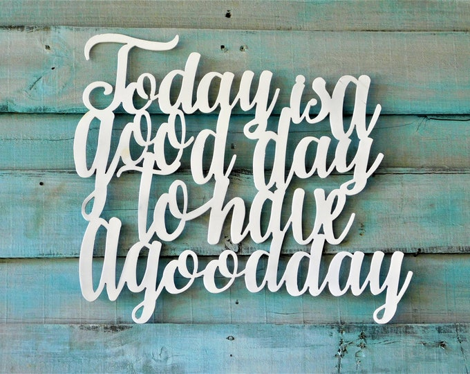 Today is a good day, Today is a good day to have a good day sign, Metal Wall Art, Wall Words, Metal Words, Metal Signs, Wall Art, Home Decor