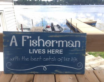 A fisherman lives here, with the best catch of his life wood sign.  rustic home decor. Rustic cottage decor. Fisherman sign.