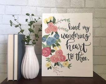 Bind My Wandering Heart to Thee Wood Sign, Floral Wood Sign, Christian, Hymn, Wall Art