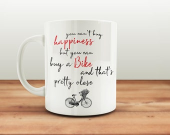 You can'y buy happiness, but you can buy a bike and that's pretty close / Coffee Mug / Funny Mug / Bike Mug Gift / Funny Coffee Mug / Gift
