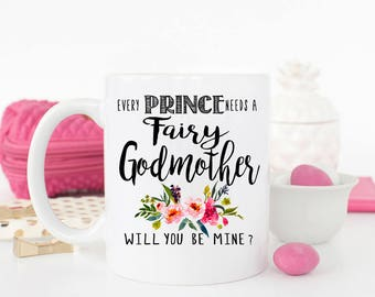 Every Prince Needs a Fairy Godmother Mug, Godmother Proposal Mug, Will you be my Godmother Mug, Princess Fairy Godmother Mug, Coffee Mug