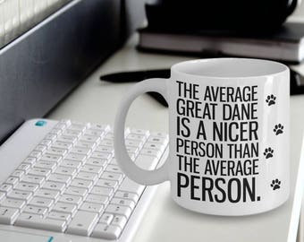 Great Dane Gifts - Great Dane Mug - Great Dane Dog - The Average Great Dane Is A Nicer Person Than The Average Person