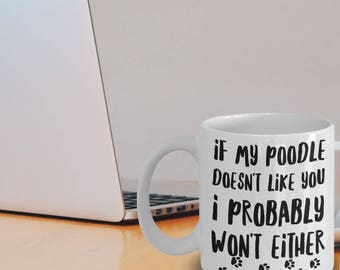 Poodle Mug - Poodle Gifts - Poodle Mom - If My Poodle Doesn't Like You I Probably Won't Either
