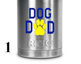 Custom Dog Dad Decal Yeti/ RTIC/ Corksicle/ Ozark/ Cup