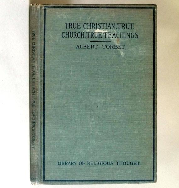 True Christian, True Church, True Teachings: Seven Messages 1917 by Albert Torbet - 1st Edition Hardcover HC