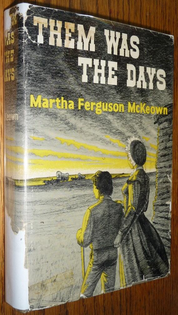 Them Was the Days Martha Ferguson McKeown 1st Edition Hardcover HC w/ Dust Jacket DJ Macmillan 1950 Mont Hawthorne Oregon