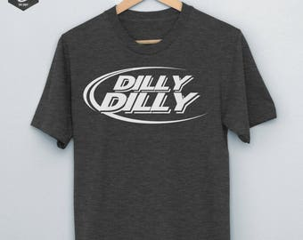 Dilly Dilly, Pop Culture Shirt, Trending Shirt, Funny Shirts for Men, Funny Shirts for Women, Bud Light Shirt, Christmas Gift Dad, Gift Guys