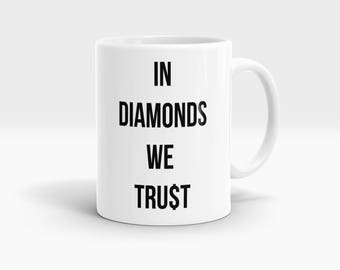 In diamonds we trust Mug, Coffee Mug Rude Funny Inspirational Love Quote Coffee Cup D777