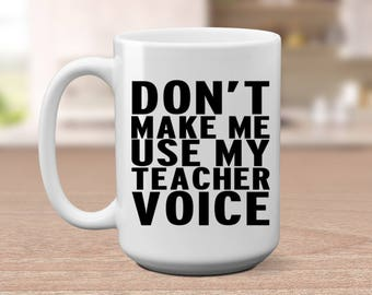Don't Make Me Use | My Teacher Voice | Teacher Gift | Teacher Appreciation Gift | End of Year Gift | Gift for Teacher | Teacher Mug | Gifts|