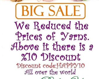 We reduced the prices of yarn. Above it there is a %10 Discount. Coupun code HAPPY10