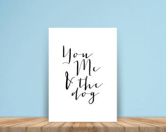 You Me and the Dog Print, Digital Art, Dog Poster, Love, Typography, Motivational, Inspirational Poster, Family Print, Black and White
