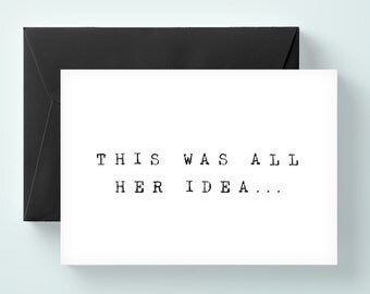 This was all her idea card, funny card, will you be my groomsman card, will you be my best man card, wedding card / SKU: LNGMP12