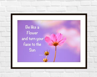 Be like a flower and turn your face to the sun art print, Inspirational Quote Art Print, Purple Art, Home Decor, Gift
