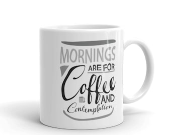 Mornings are for coffee and contemplation - 11 OZ Mug