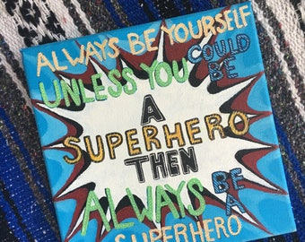 canvas; acrylic painting; quote; superheroes