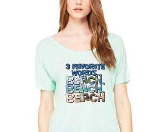 Ladies Slouchy Tee - 3 Favorite Words Beach Beach Beach