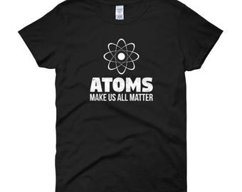 Atoms Make Us All Matter Women's Science T-Shirt