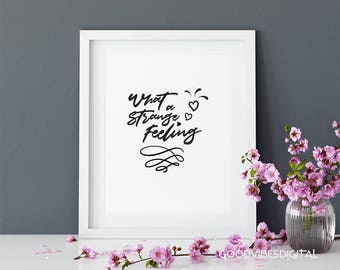 What a Strange Feeling -Instant Download Printable Quote. Home Decor Black&White. Happy Valentines Day Gift Idea. Romantic love decoration