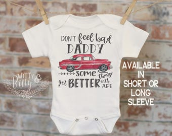 Don't Feel Bad Daddy Some Things Get Better With Age in Red Onesie®, Classic Car Onesie, Daddy Onesie, Boho Baby Onesie, Funny Onesie - 194B