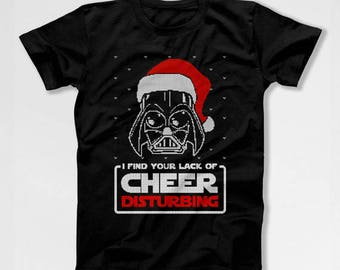I Find Your Lack of Cheer Disturbing T Shirt Ugly Christmas Shirt Holiday Present for Him Star Wars Christmas Humor Gift Ideas For Men T-385