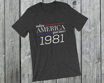 Making America great since 1981 T-Shirt, 37 years old, 37th birthday, custom gift, unique gift, Christmas gift, birthday gift, father gift