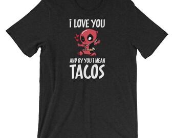 Deadpool Tshirt, Deadpool Funny Shirt, Deadpool Quote Gift, Deadpool Womens Shirt, Deadpool for Men, Tacos Love Shirt