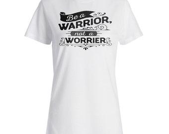 Be A Warrior Not A Worrier Ladies T-shirt j345f