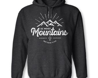 He Moves Mountains ~ Inspirational Christian Hoody ~ Christian Clothing ~ Christian Gift for Her ~ Christian Gift for Him ~ Bible Verse