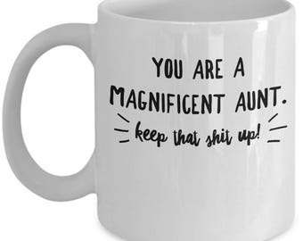 Funny Aunt Mug - Gift For Aunt - Auntie Birthday Valentine - Keep That Shit Up - Coffee Tea 11oz 15oz