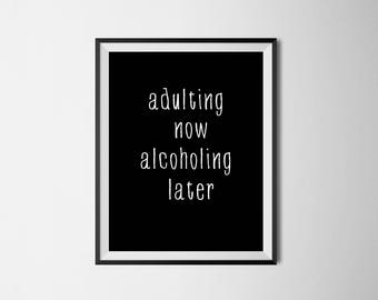 Adulting now, Alcoholing Later Printable Quote