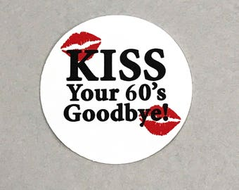 70th Birthday Stickers - Kiss Your 60's Goodbye - Round 1 1/2 Inch Handmade Stickers