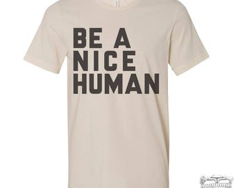 Men's BE A NICE HUMAN t shirt  s m l xl xxl (+ Color Options) Zen Threads