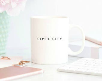 simplicity mug, minimalist, simple, minimalist mug, mugs with sayings, coffee mug, coffee cup