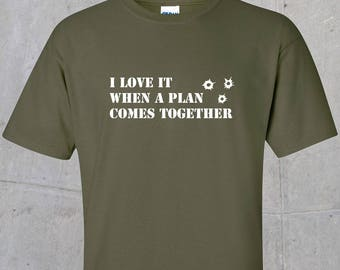 I Love it when a plan comes together T-shirt