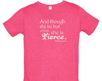 Though She Be But Little She is Fierce Shirt - Kids Shakespeare Tshirt - Multiple Colors - Youth Girl Shirt / Super Soft PolyCotton Blend