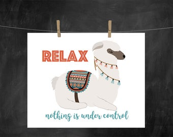 Relax, nothing is under control, PRINTABLE, INSTANT DL, printable funny llama,printable alpaca,funny llama art,llama decorations,llama gift