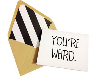 You're Weird Card // Funny Card // Funny Greeting Card // Friendship Card // Just Because Card // Single Card / Blank Greeting Card