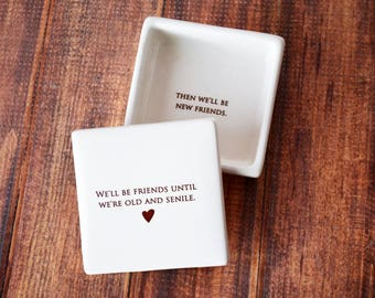 Friend Christmas Gift- Funny - SHIPS FAST - Keepsake Box - We'll be friends until we're old and senile • Then we'll be new friends