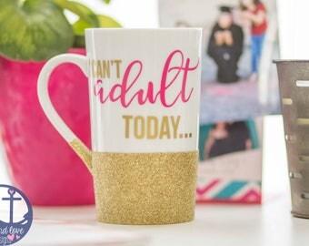 coffee mug - funny coffee cup - I can't adult today - gift with humor - glitter mug - adulting mug - gifts under 20