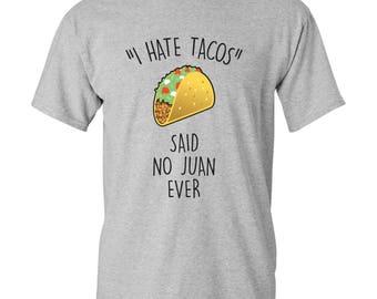 I Hate Tacos Said No Juan Ever T Shirt