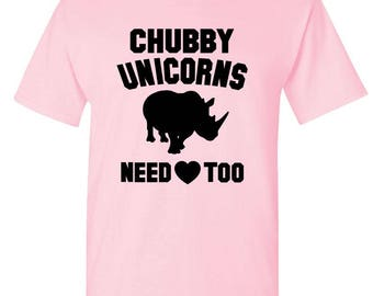 Chubby UNICORNS Need (LOVE) Too - t-shirt short or long sleeve your choice! all sizes many colors