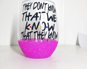 They don't know that we know that they know/ Friends Wine Glass/ Pheobe Buffay Wine Glass/ Smelly Cat/ Pivot
